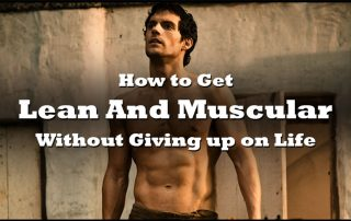 how to get lean and muscular without giving up on life